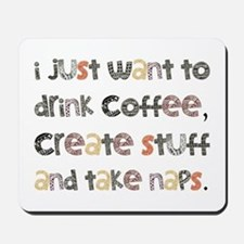 I Just Want To Drink Coffee Mousepad