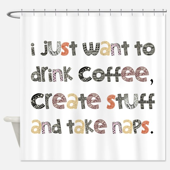 I Just Want To Drink Coffee Shower Curtain