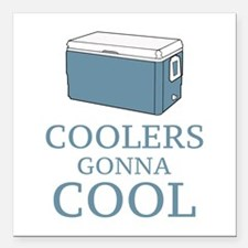 "Coolers Gonna Cool Square Car Magnet 3"" x 3"""