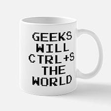 Geeks Will CTRL+S The World Mug