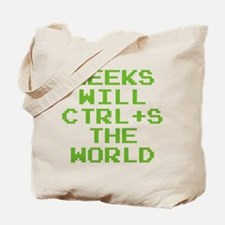 Geeks Will CTRL+S The World Tote Bag