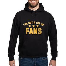 I've Got A Lot Of Fans Hoodie