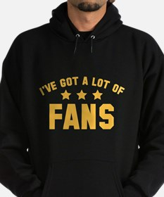I've Got A Lot Of Fans Hoodie