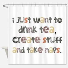 Drink Tea, Create, Take Naps Shower Curtain