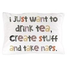 Drink Tea, Create, Take Naps Pillow Case