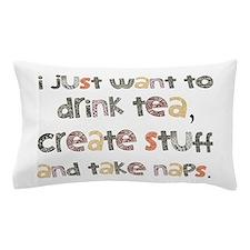 Drink Tea, Create, Take Naps Pillow Case