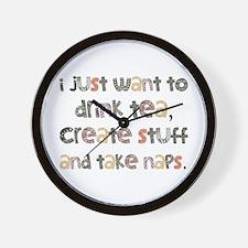 Drink Tea, Create, Take Naps Wall Clock