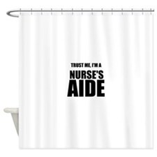 Trust Me, Im A Nurses Aide Shower Curtain