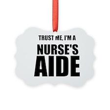 Trust Me, Im A Nurses Aide Ornament