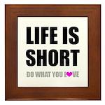 Life is Short DO What You Love Framed Tile