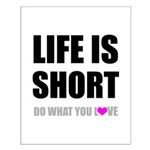 Life is Short DO What You Love Small Poster
