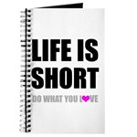 Life is Short DO What You Love Journal