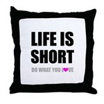 Life is Short DO What You Love Throw Pillow