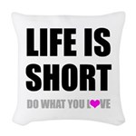 Life is Short DO What You Love Woven Throw Pillow