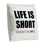 Life is Short DO What You Love Burlap Throw Pillow