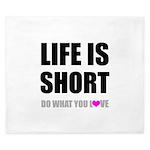 Life is Short DO What You Love King Duvet