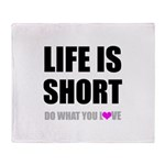 Life is Short DO What You Love Throw Blanket