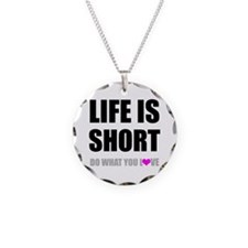 Life is Short DO What You Love Necklace