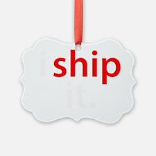 i ship it Ornament