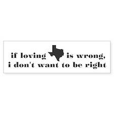 if loving Texas is wrong Bumper Bumper Sticker