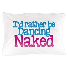 Id rather be dancing naked Pillow Case