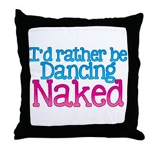 Id rather be dancing naked Throw Pillow