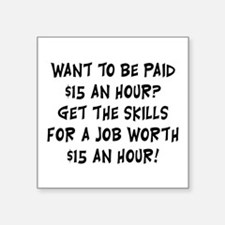 "$15 an hour? - Square Sticker 3"" x 3"""
