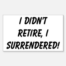 retirement surrendered Rectangle Decal