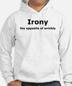 Irony - The Opposite Of Wrinkly Humor Hoodie