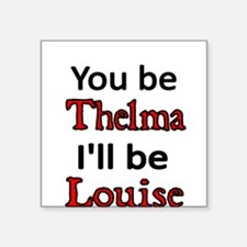 You be Thelma Ill be Louise Sticker