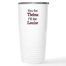 You be Thelma Ill be Louise Travel Mug
