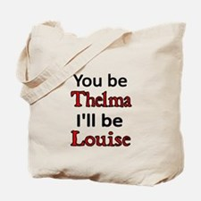 You be Thelma Ill be Louise Tote Bag
