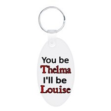 You be Thelma Ill be Louise Keychains