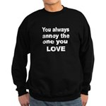 You always annoy the one you LOVE 2 Sweatshirt