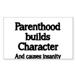 Parenthood builds Character and causes insanity St
