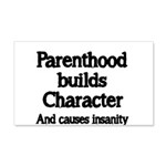 Parenthood builds Character and causes insanity Wa