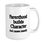 Parenthood builds Character and causes insanity Mu