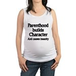 Parenthood builds Character and causes insanity Ma