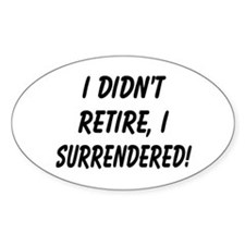 retirement surrendered Oval Decal