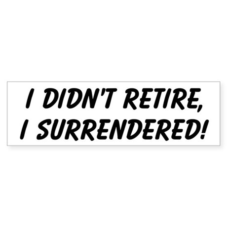 retirement surrendered Bumper Sticker