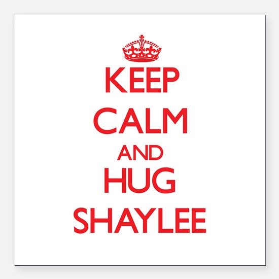 """Keep Calm and Hug Shaylee Square Car Magnet 3"""" x 3"""