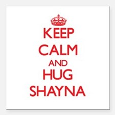 "Keep Calm and Hug Shayna Square Car Magnet 3"" x 3"""