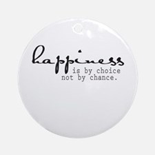 Happiness is by choice not by chance Ornament (Rou