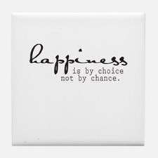 Happiness is by choice not by chance Tile Coaster