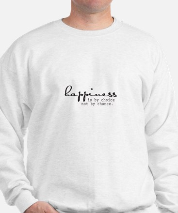 Happiness is by choice not by chance Sweatshirt