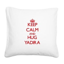 Keep Calm and Hug Yadira Square Canvas Pillow