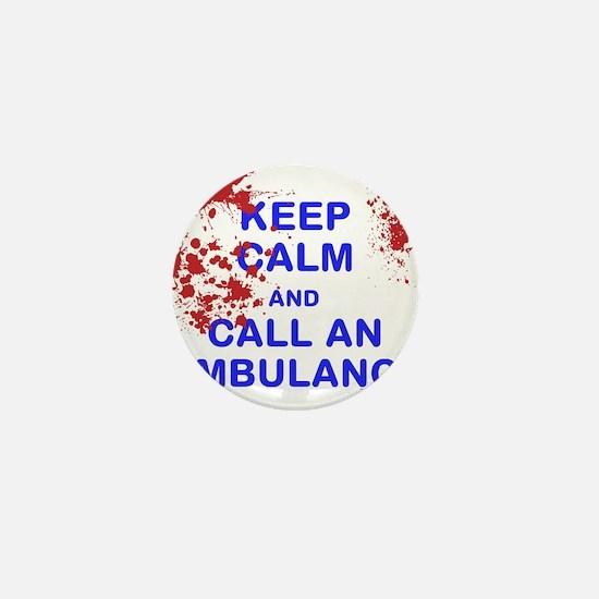 Keep calm and call an ambulance Mini Button