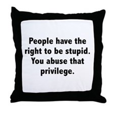 You Abuse That Privilege Throw Pillow
