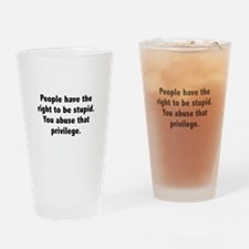 You Abuse That Privilege Drinking Glass