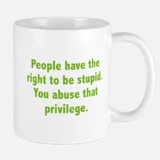 You Abuse That Privilege Mug